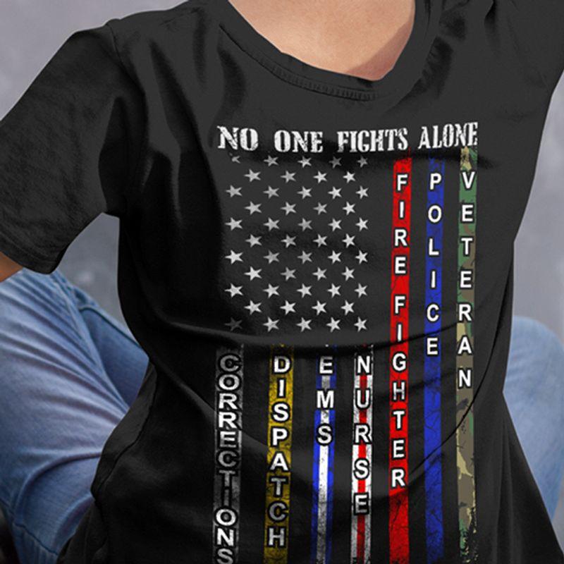 No One Fights Alone Usa Flag Corections Dispatch Ems Nurse Fire Police T- Shirt Black A4
