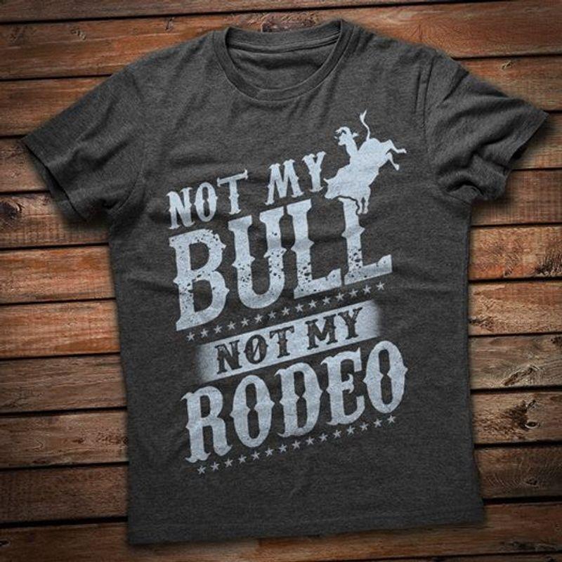 Not My Bull Not My Rodeo    T-shirt Black B1