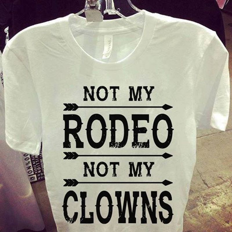 Not My Rodeo Not My Clowns T Shirt White A5