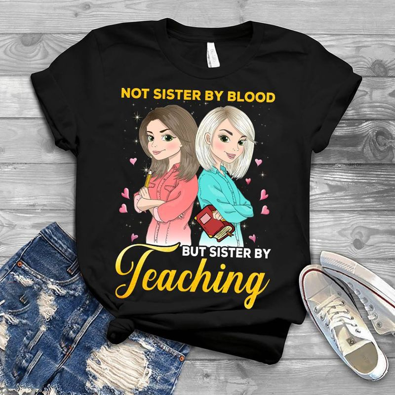 Not Sister By Blood But Sister By Teaching T Shirt Black