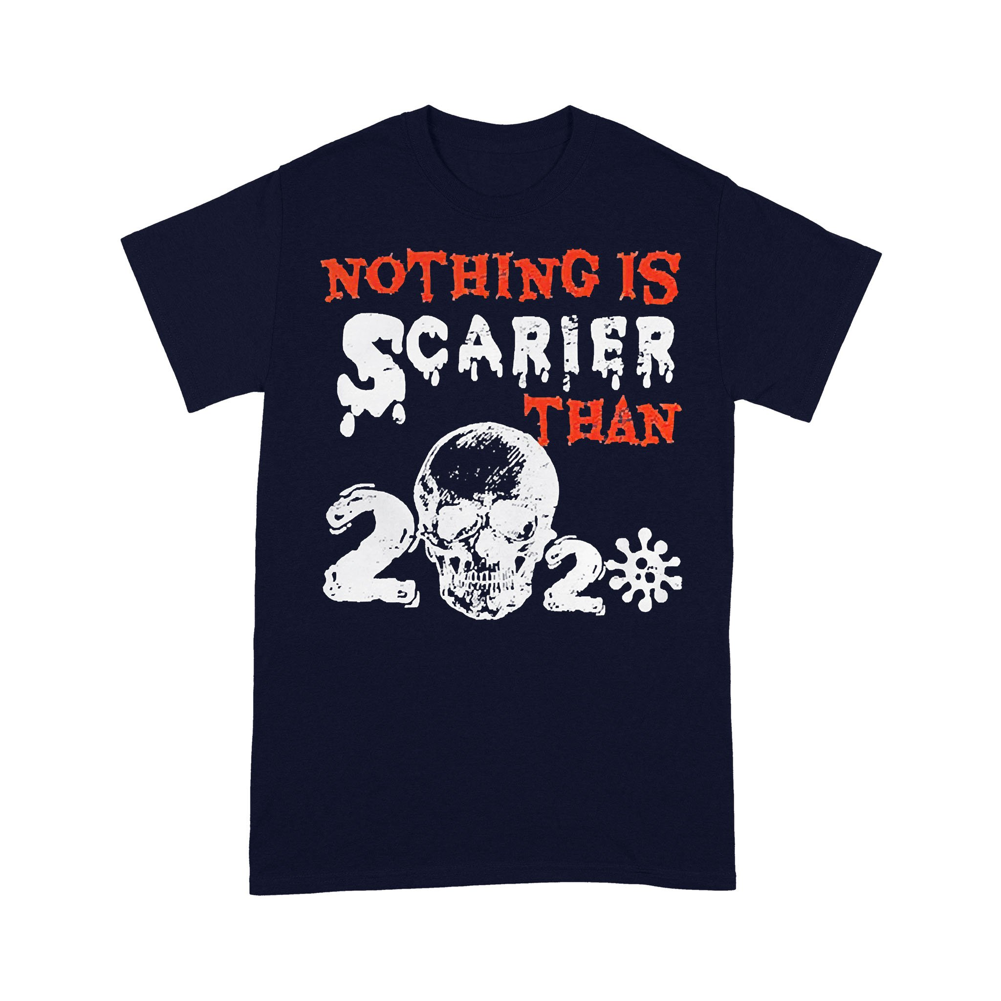 Nothing Is Scarier Than 2020 Coronavirus T-shirt