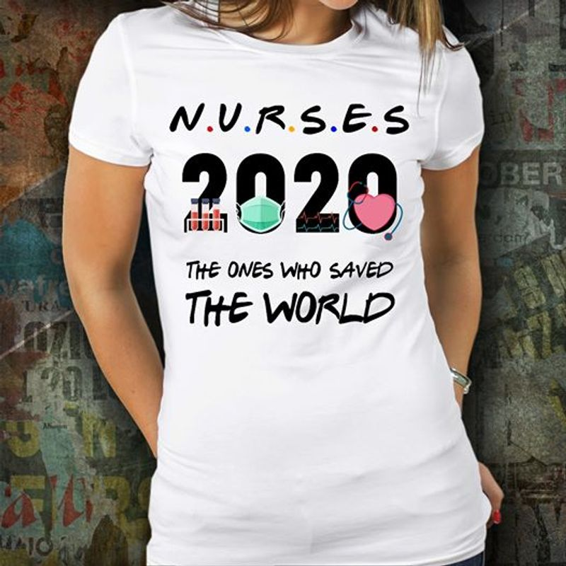 Nurse 2020 The Ones Who Saved The World T Shirt White B5