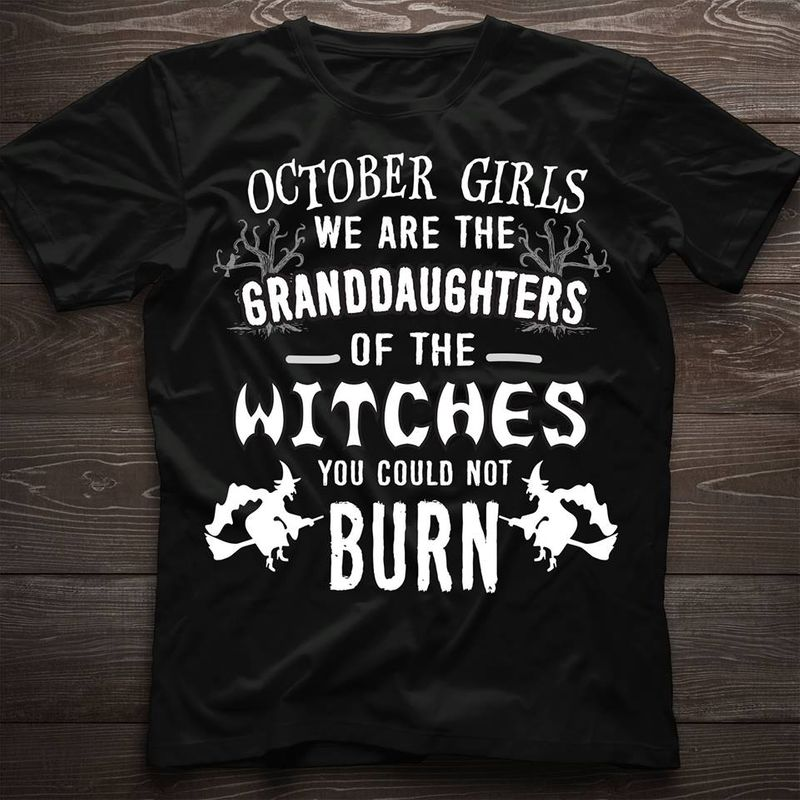 October Girls We Are The Granddaughter Of The Witches You Could Not Burn T-shirt Black B1