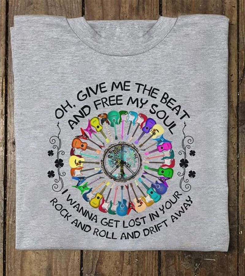 Oh Give Me The Beat And Free My Soul I Wanna Get Lost In Your Rock And Roll Grey T Shirt Men And Women S-6XL Cotton