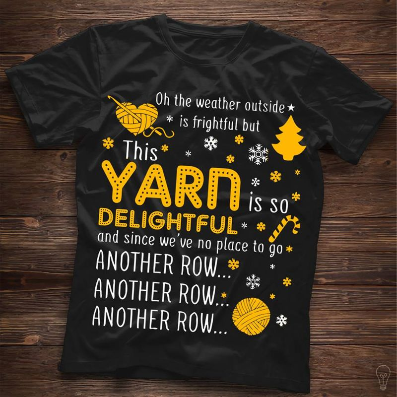 Oh The Weather Outside Is Frightful But This Yarn Is So Delightful - T-shirts Black B4