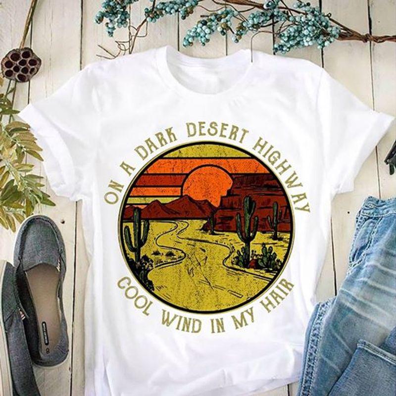 On A Dark Desert High Way Cool Wind In My Hair   T Shirt White B1