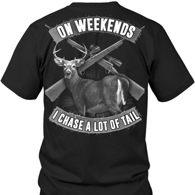 On Weekends I Chase A Lot Of Tail  Deer  T-Shirt Black A5