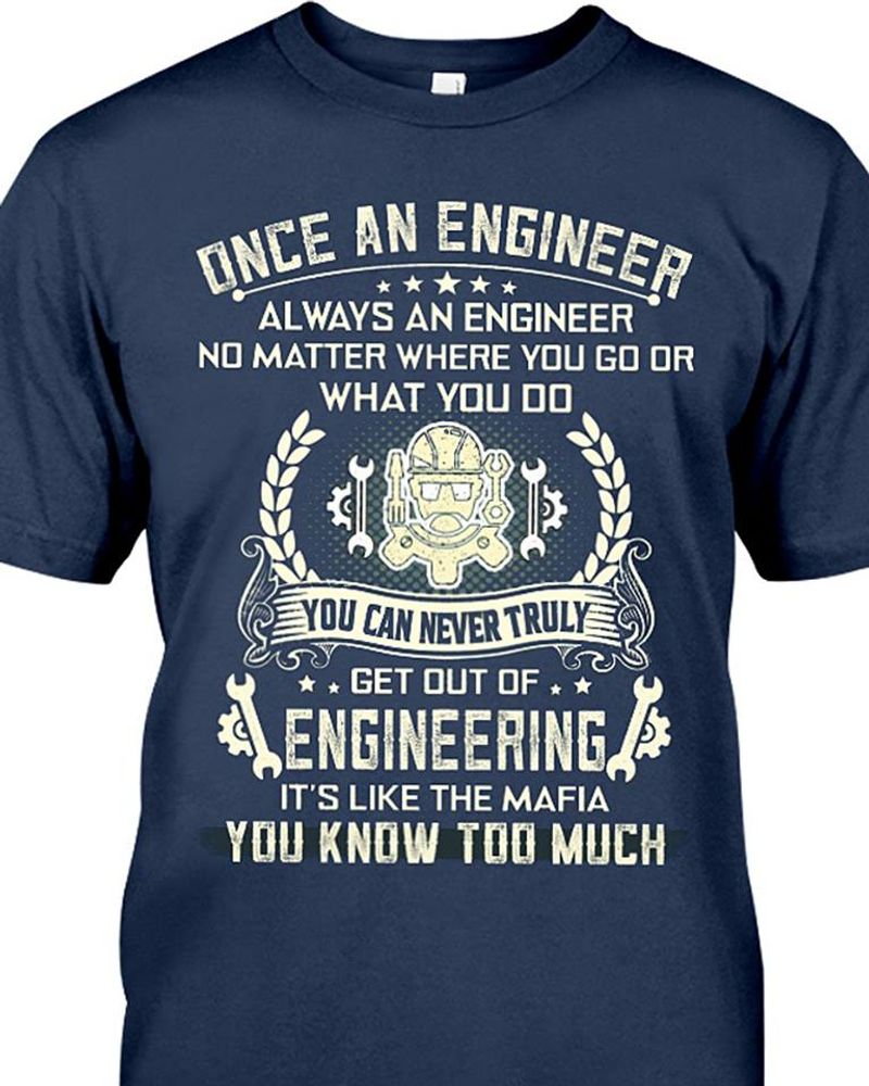Once A Engineer No Matter Where You Go Or What You Do You Never Truly T Shirt Blue B7