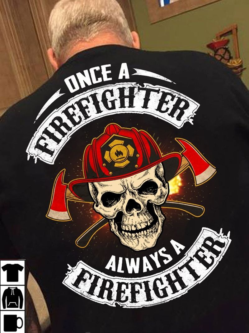ONCE A FIREFIGHTER ALWAYS FIREFIGHTER SKULL VERSION T Shirt Black C2