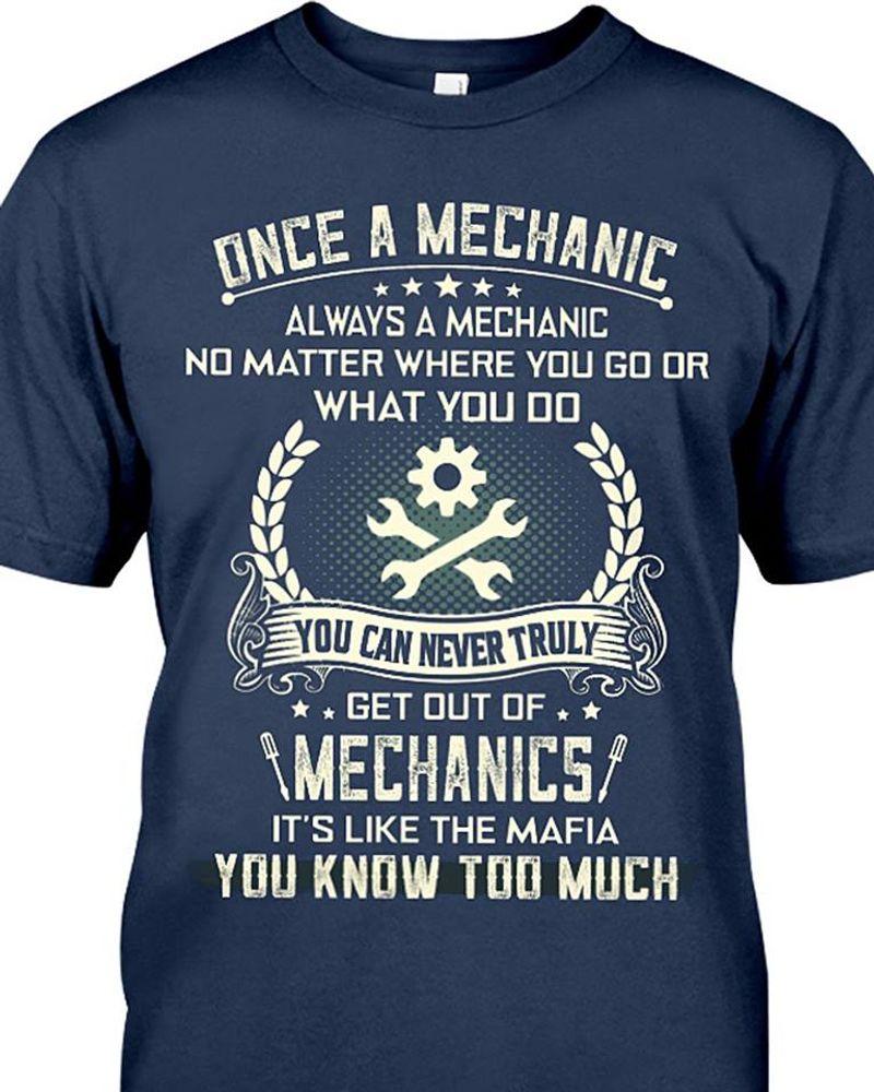 Once A Mechanic Always A Mechanic No Matter Where You Go Or What You Do Mechanics T Shirt Blue B7