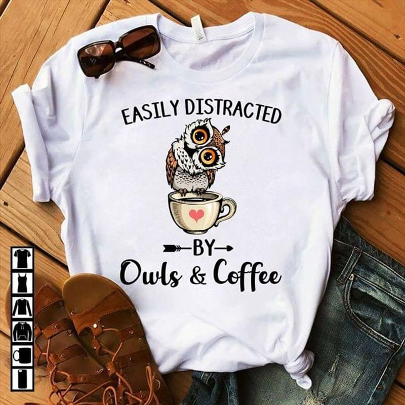 Owl Easily Distracted By Owls & Coffee Quote White Men And Women T Shirt Men And Women S-6XL Cotton