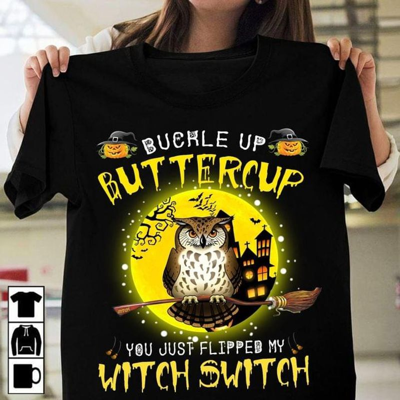 Owl Witch Buckle Up Buttercup You Just Flipped My Witch Switch Ideal Halloween Fashion Black T Shirt Men And Women S-6XL Cotton