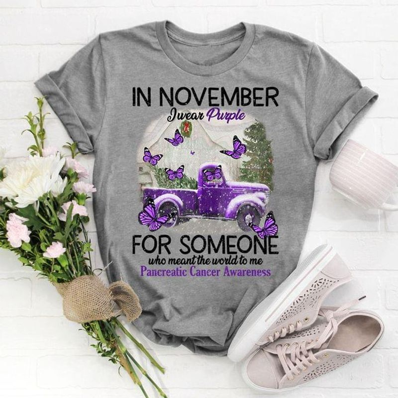 Pancreatic Cancer Awareness In November I Wear Purple For Someone Who Meant The World To Me Sport Grey T Shirt Men And Women S-6XL Cotton
