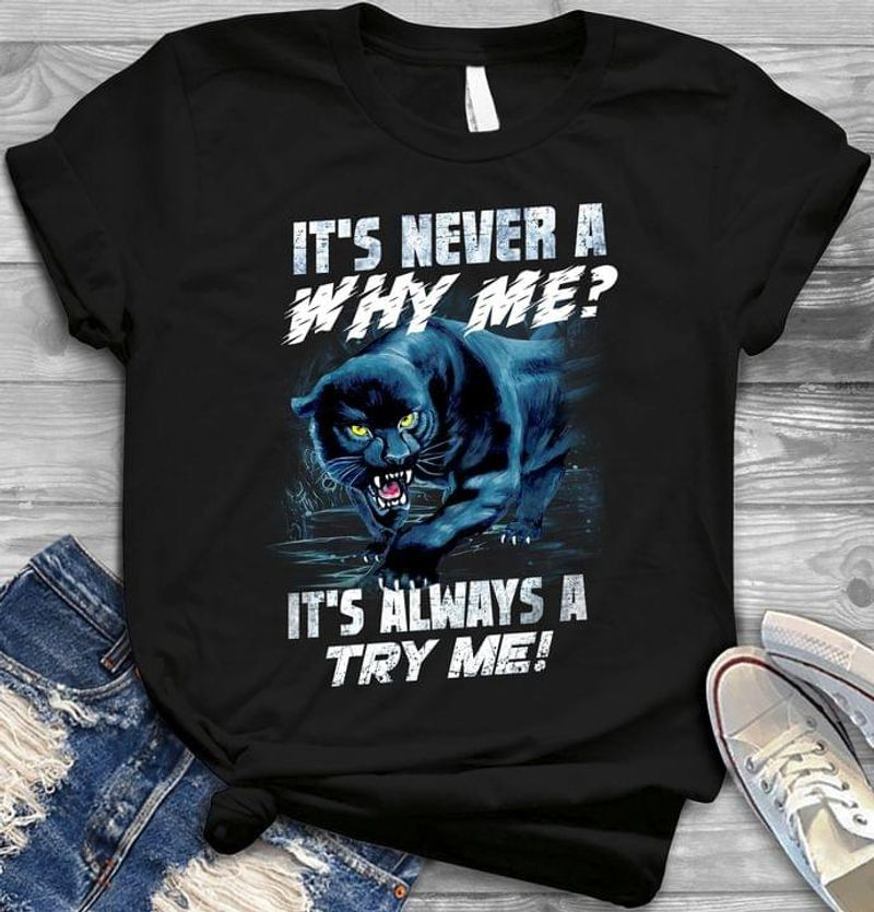 Panther It's Never A Why Me It's Always A Try Me Family Gift Black T Shirt Men And Women S-6XL Cotton