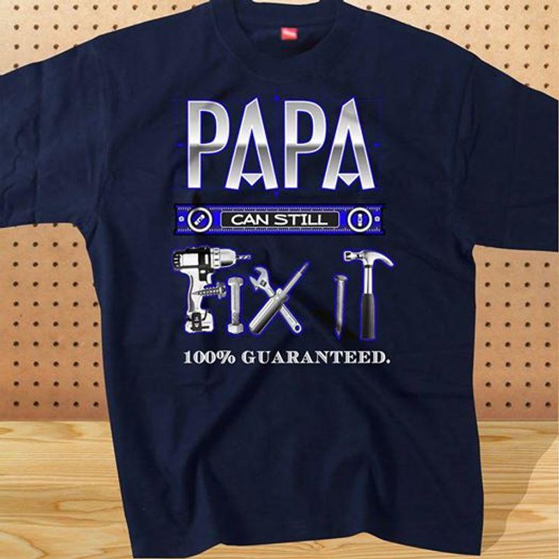Papa Can Still 100% Guaranteed Navy T-shirt A4