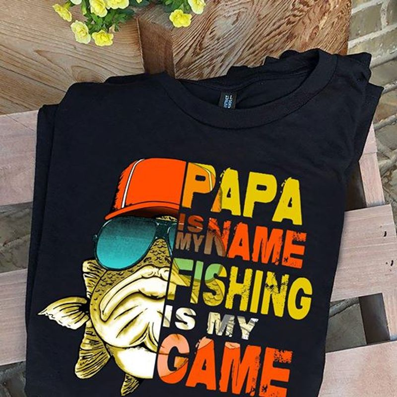 Papa Is My Name Fishing Is My Game T-shirt Black B9