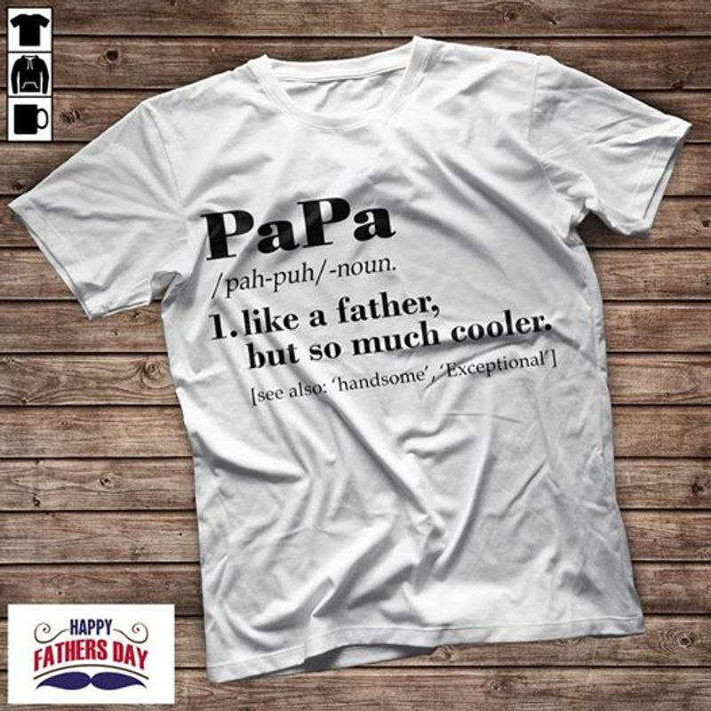 Papa Like A Father But So Much Cooler T-shirt White A8