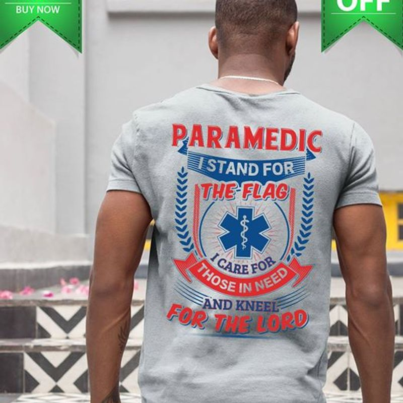Paramedic I Stand For The Flag I Care For Those In Need And Kneel For The Lord T-shirt Grey A4