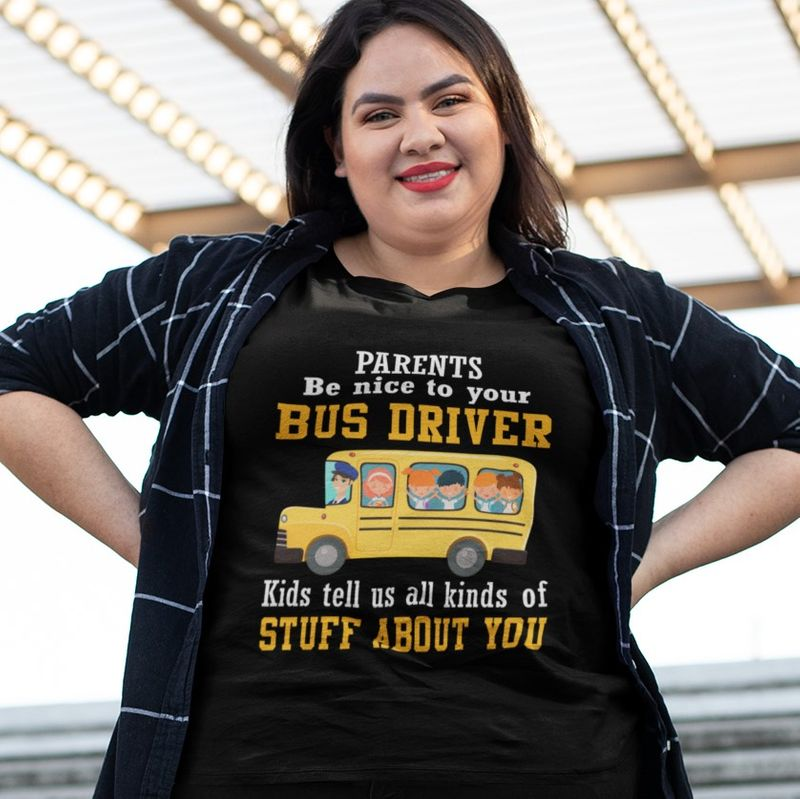 Parents Be Nice To Your Bus Driver Kids Tell Us All Kinds Of Stuff About You T Shirt Black A2