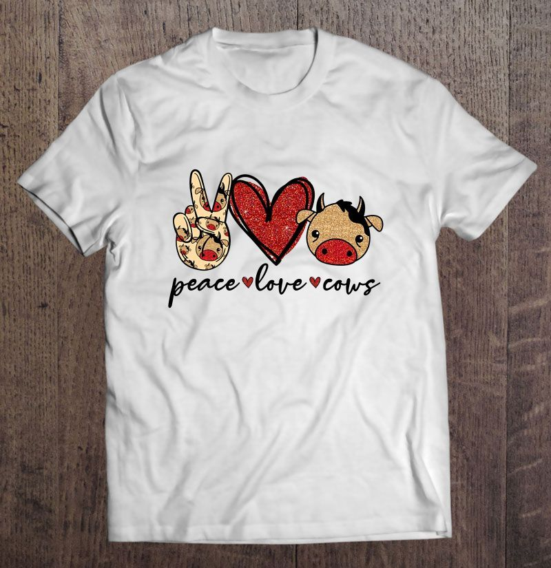 Peace Love Cows Peace Sign Hand Red Heart And Cute Cow Head Version T Shirt White