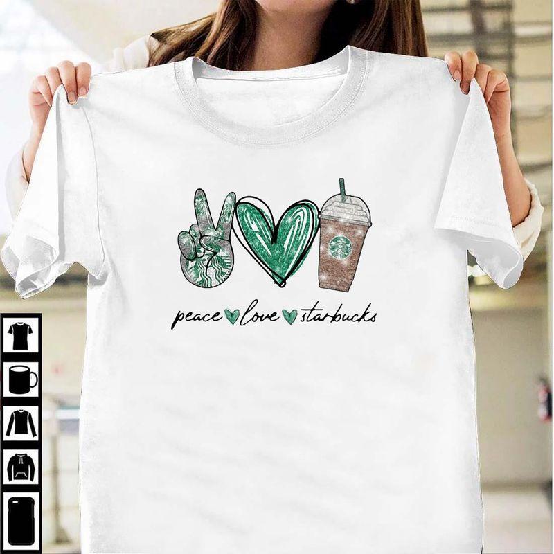 Peace Love Starbucks Shirt White