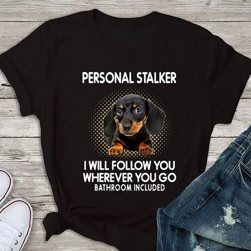 Personal Stalker I Will Follow You Wherever You Go Bathroom Included T-shirt Black