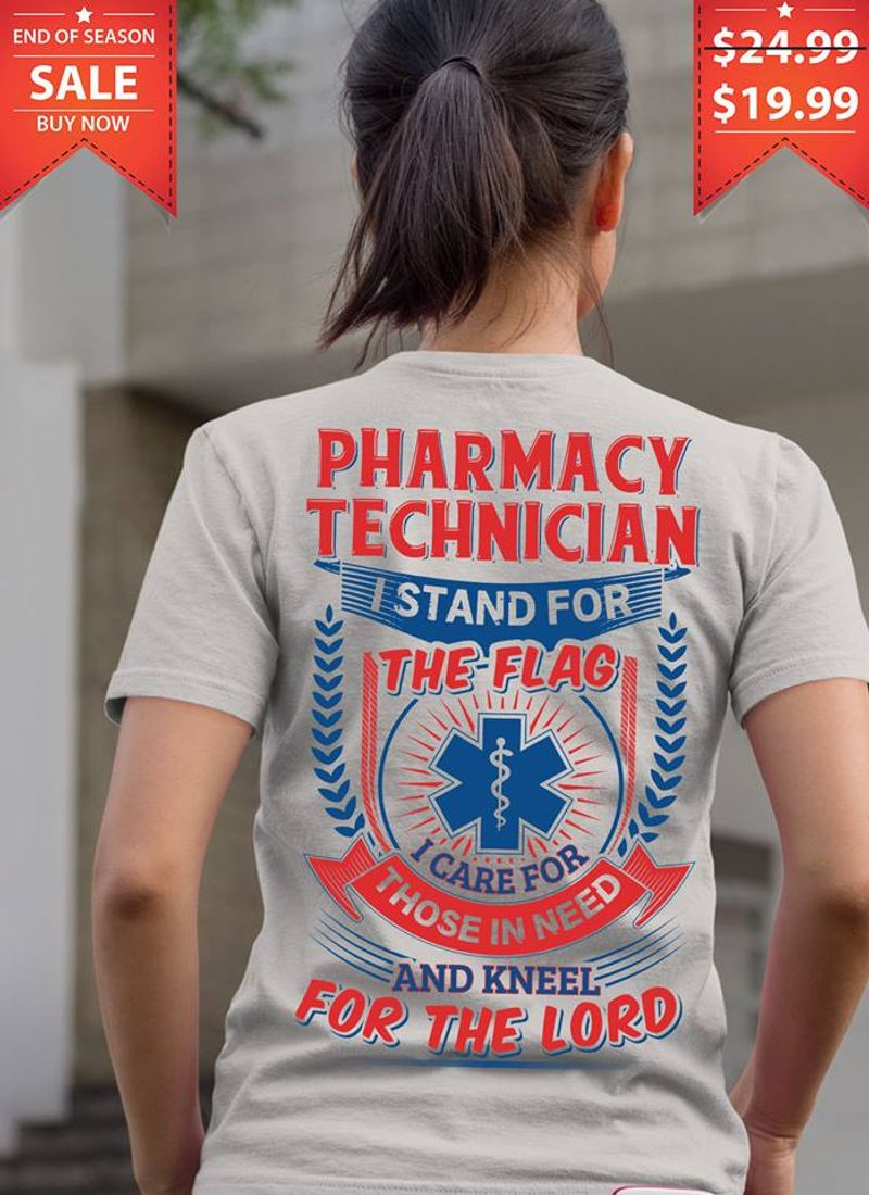 Pharmacy Technician I Stand For The Flag I Care For Those In Need And Kneel For The Lord T Shirt White A8