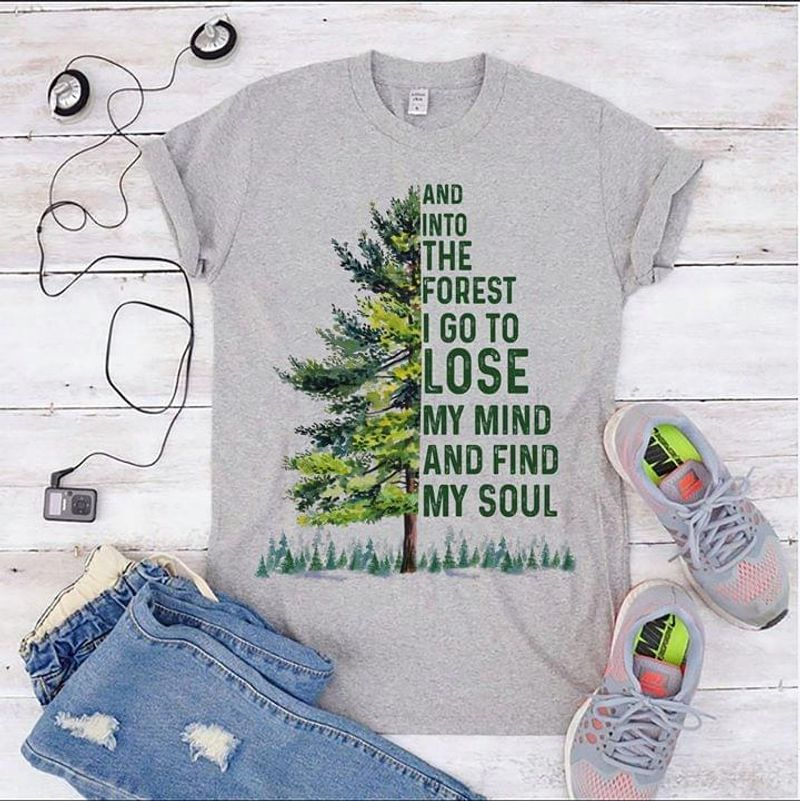 Pine And Into The Forest I Go To Lose My Mind And Find My Soul Heather T Shirt Men And Women S-6XL Cotton