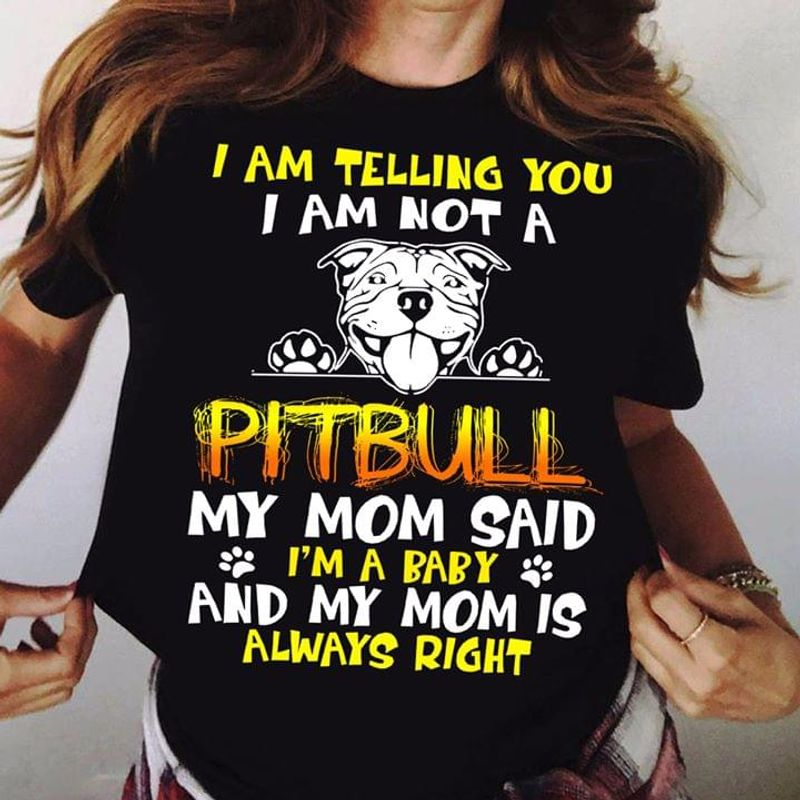Pitbull Lover I'm A Baby And My Mom Is Always Right Black T Shirt Men And Women S-6XL Cotton
