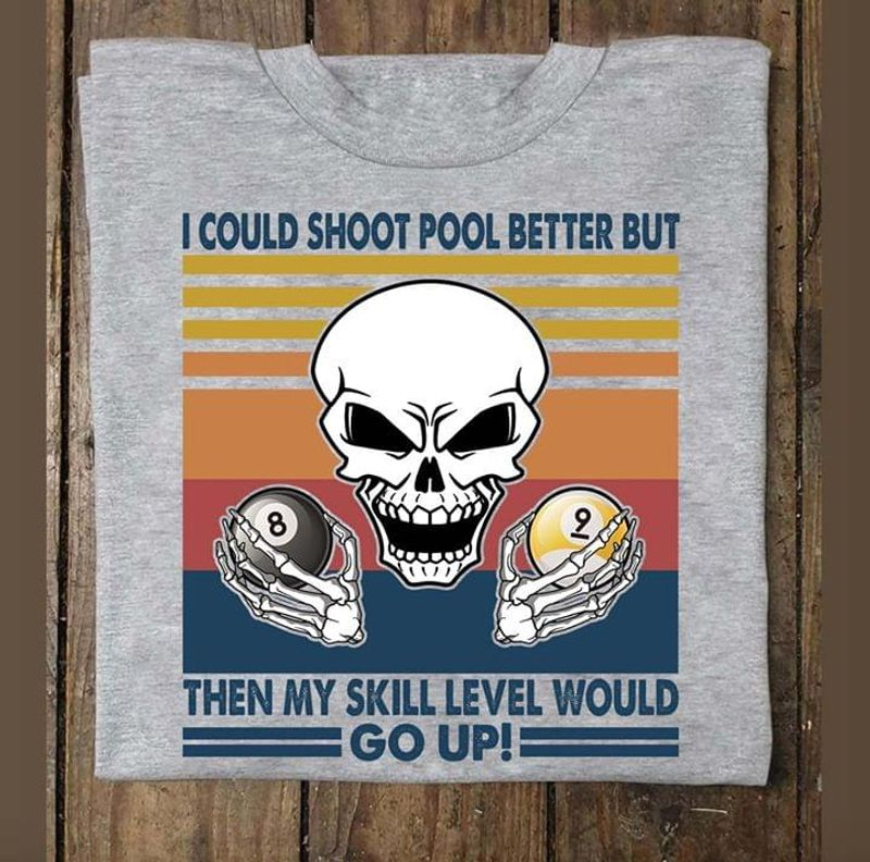 Play Pool Lover I Could Shoot Pool Better But Then My Skill Level Would Go Up Grey T Shirt Men/ Woman S-6XL Cotton