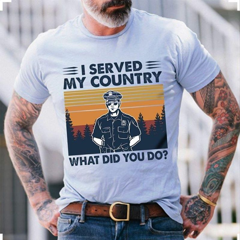 Police I Serve My Country What Did You Do Vintage White T Shirt Men/ Woman S-6XL Cotton