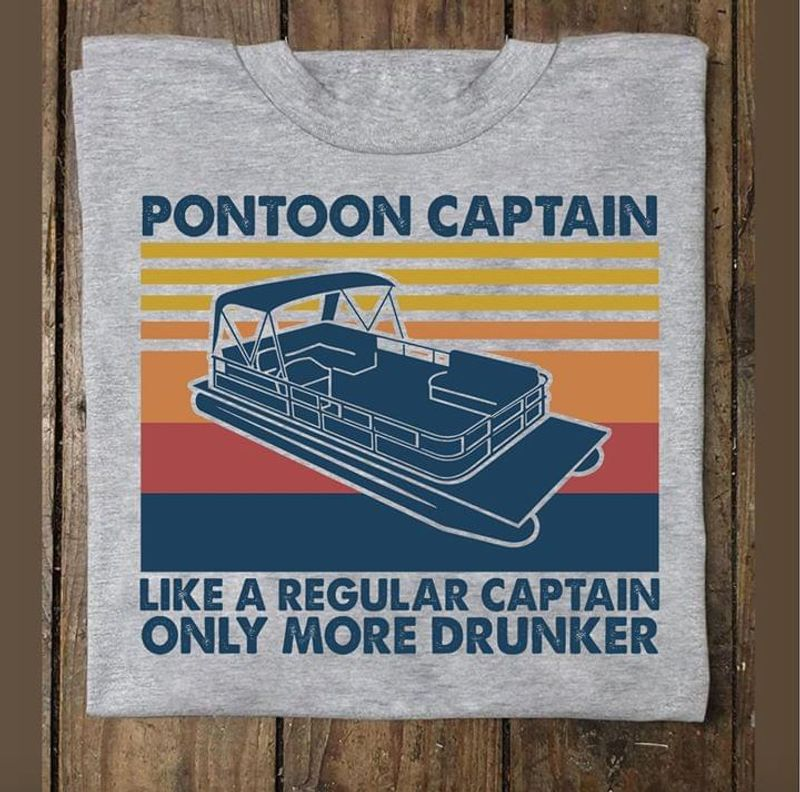 Pontoon Captain Like A Regular Captain Only More Drunker Grey T Shirt Men And Women S-6XL Cotton