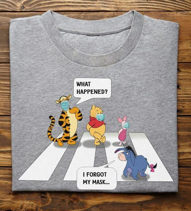 Pooh And Flower Walking Funny Art Shirt What Happened I Forgot My Mask Sport Grey T Shirt Men And Women S-6XL Cotton