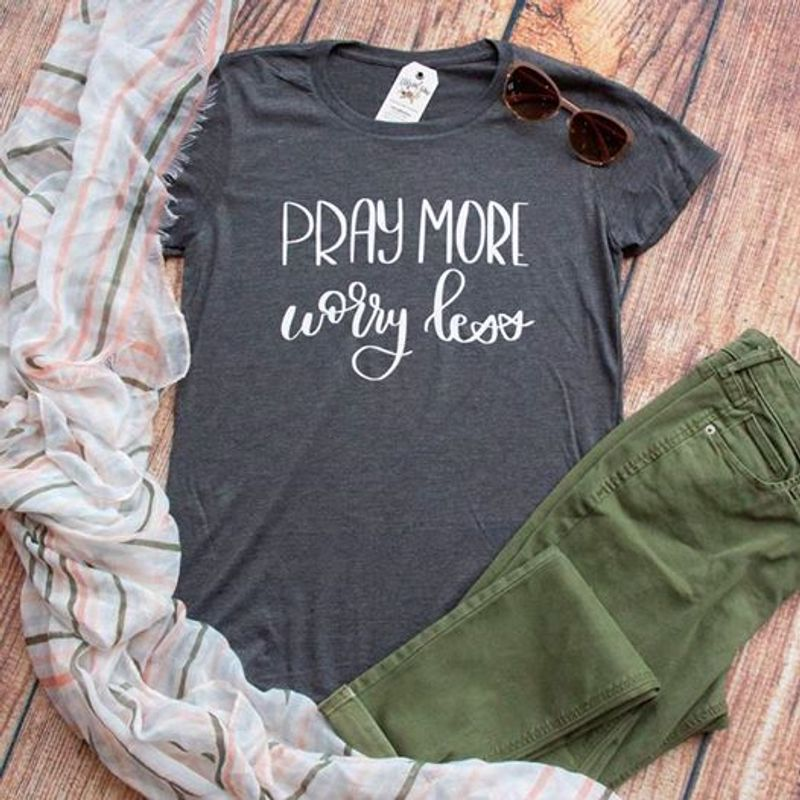 Pray More Worry Less T-Shirt Grey A2