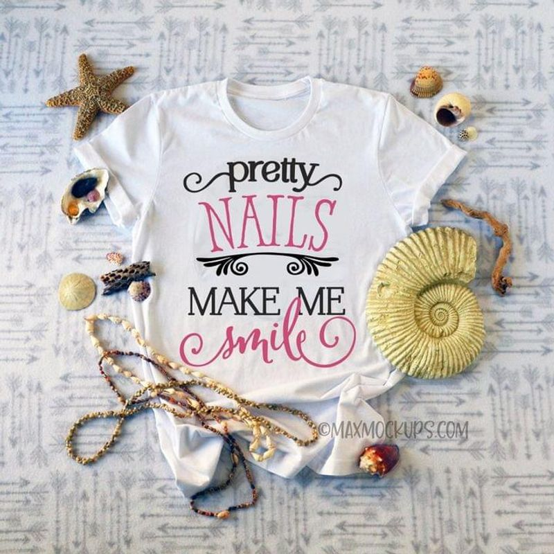 Pretty Nails Make Me Smile Funny T-shirt For Girls And Womens White T Shirt Men And Women S-6XL Cotton