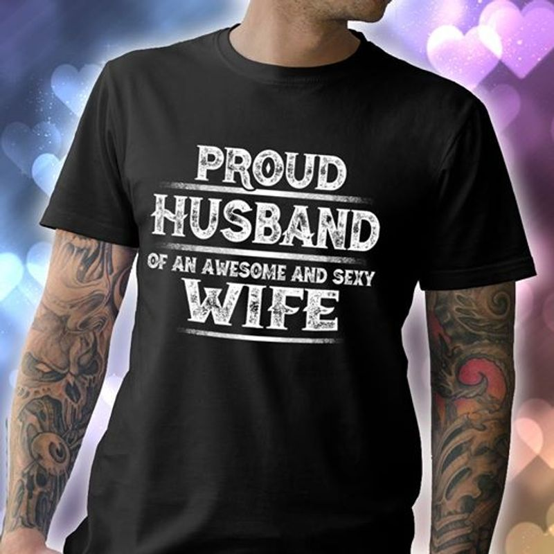 Proud Husband Of An Awesome And Sexy Wife T-Shirt Black A8