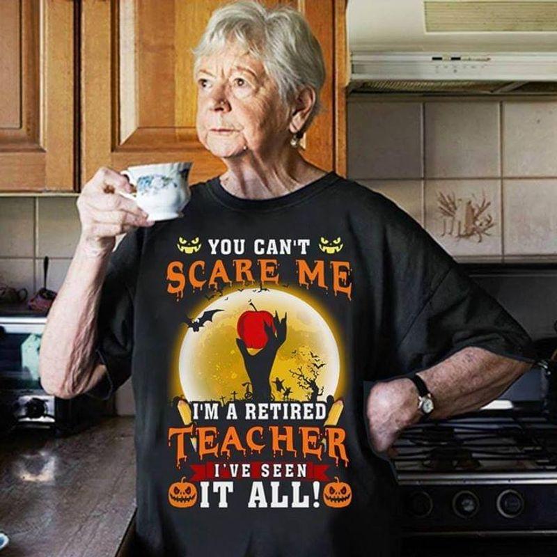 Proud Teacher You Can't Scare Me I'm Retired Teacher Halloween Gift Black T Shirt Men And Women S-6XL Cotton