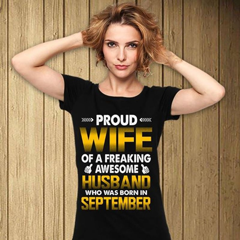 Proud Wife Of A Freaking Awesome Husband Who Was Born In September T-shirt Black A5
