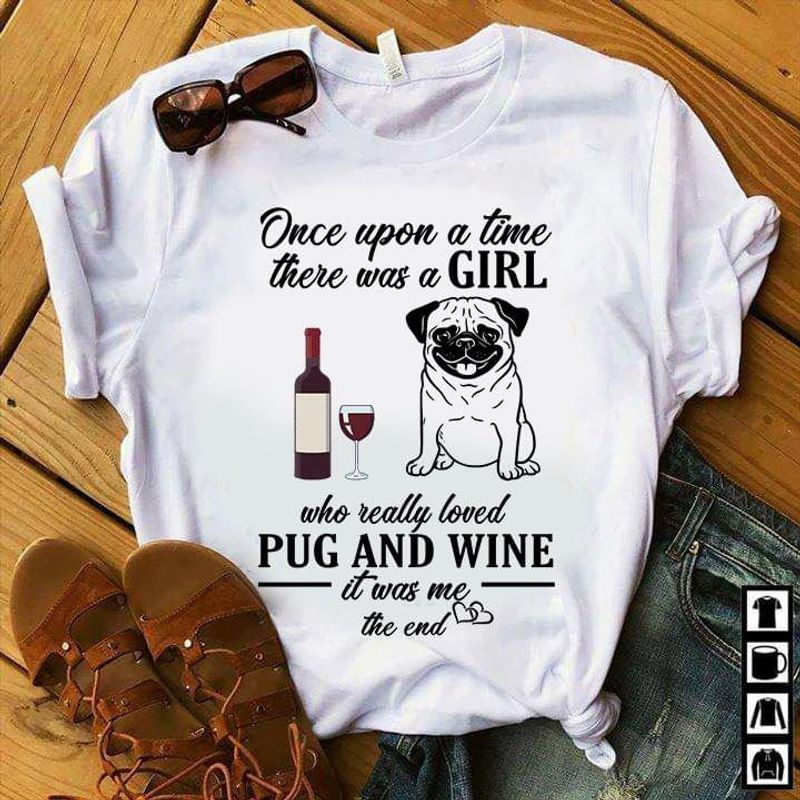 Pug Wine Once Up On Time There Was A Girl Who Really Love Pug And Wine White T Shirt Men/ Woman S-6XL Cotton