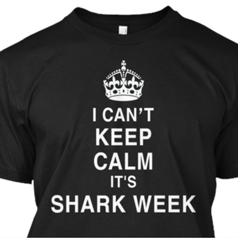 Queen I Cant Keep Calm It Shark Week T Shirt Black A5