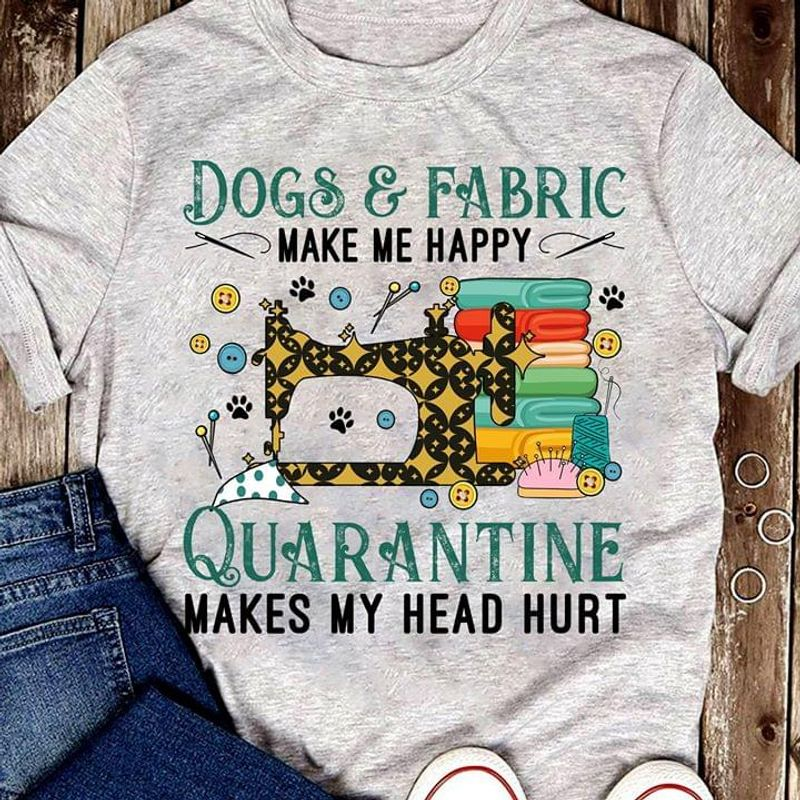 Quilting Dogs & Fabric Make Me Happy Quarantine Makes My Head Hurt Sport Grey T Shirt Men And Women S-6XL Cotton