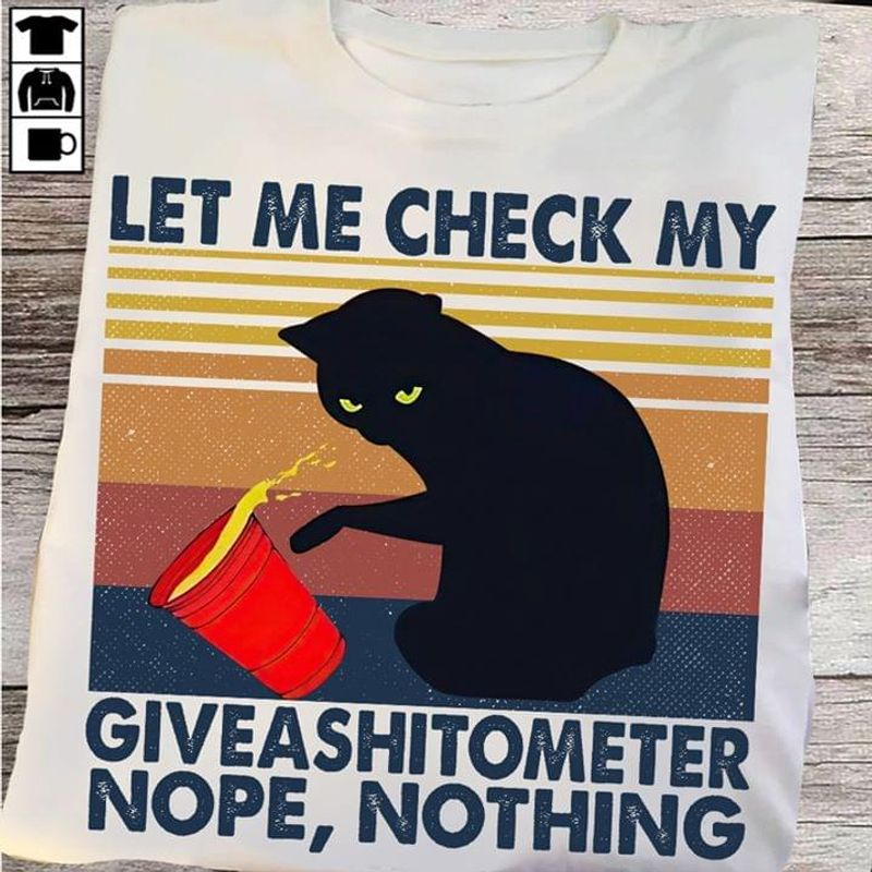 Quote Mysterious Cat Art Let Me Check My Give A Shitometer Nope Nothing White T Shirt Men And Women S-6XL Cotton
