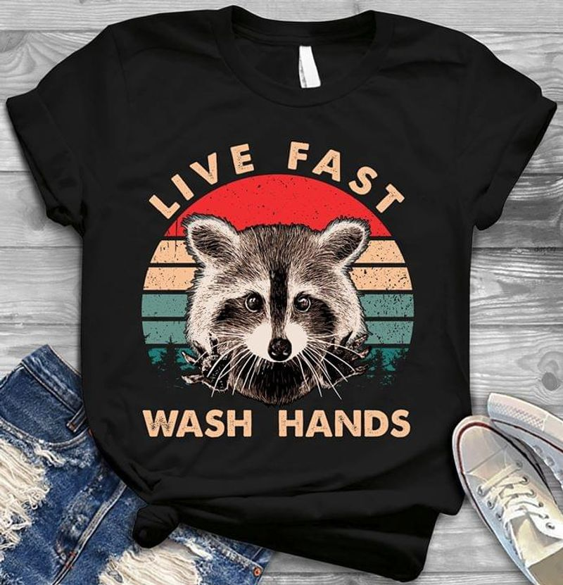 Raccoon Live Fast Wash Hands 2020 Social Distance Gift For Raccoon Lovers Black T Shirt Men And Women S-6XL Cotton