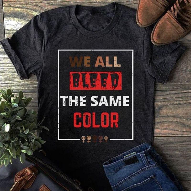 Race Unity Support We All Bleed The Same Color Black T Shirt Men And Women S-6XL Cotton