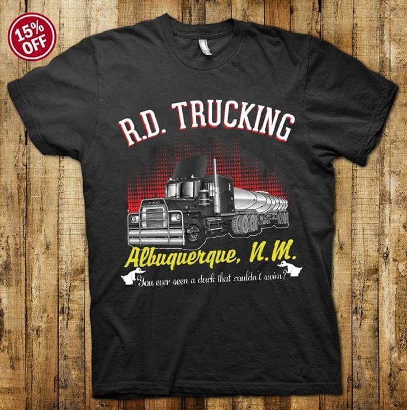 RD Trucking Albuquerque You Ever Seen A Duck Black T Shirt Men/ Woman S-6XL Cotton