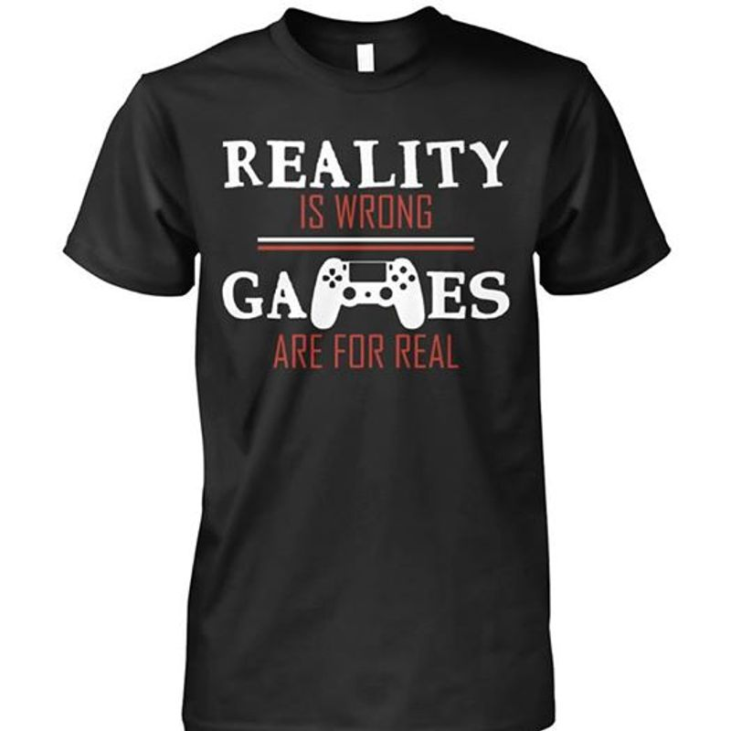 Reality Is Wrong Games Are For Real T-shirt Black B7