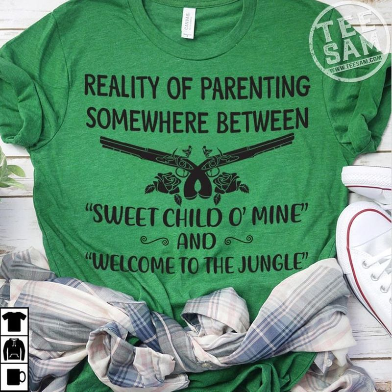 Reality Of Parenting Somewhere Between Sweet Child O Mine And Welcome To The Jungle T-shirt Green