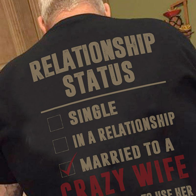 Relationship Status Single In A Relationship Married To A Crazy Wife  T-shirt Black B1