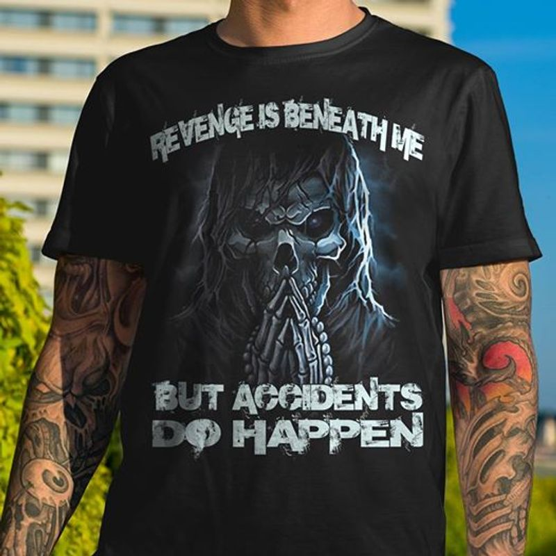 Revenge Is Beneath Me But Accidents Do Happen T-shirt Black A8