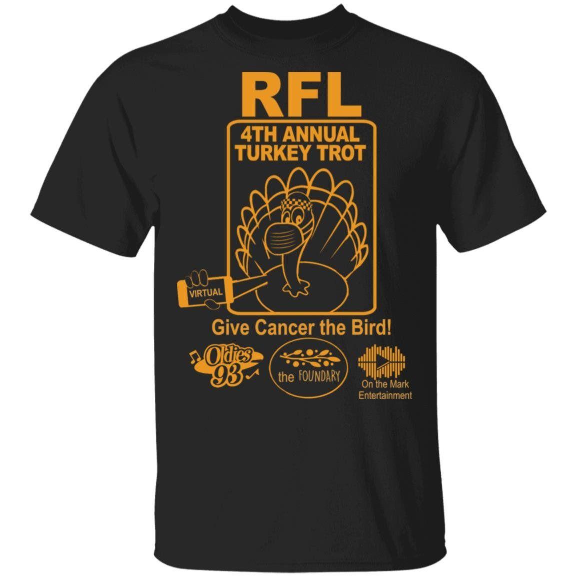RFL 4th Annual Turkey Trot Give Cancer The Bird Shirt